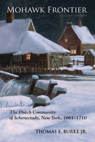 Mohawk Frontier: The Dutch Community of Schenectady, New York, 1661-1710 (Excelsior Editions) - Jr. Burke Thomas E.