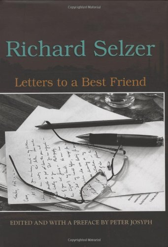 Letters to a Best Friend - Richard Selzer; Peter Josyph