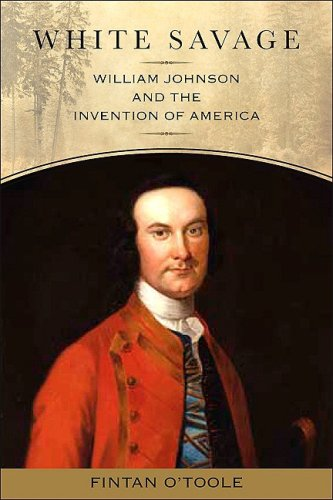 White Savage: William Johnson and the Invention of America (Excelsior Editions) - Fintan O'Toole