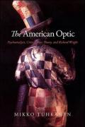 The American Optic: Psychoanalysis, Critical Race Theory, and Richard Wright
