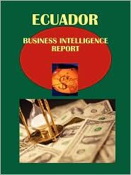 Ecuador Business Intelligence Report Volume 1 Strategic and Practical Information
