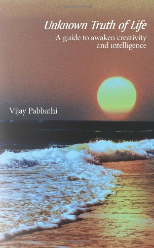 Unknown Truth of Life: A guide to awaken creativity and intelligence - Vijay Pabbathi