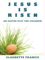 Jesus Is Risen: An Easter Play for Children