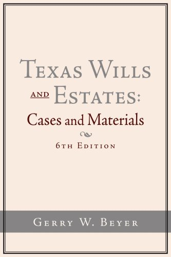Texas Wills and Estates: Cases and Materials (6th Edition) - Gerry W. Beyer