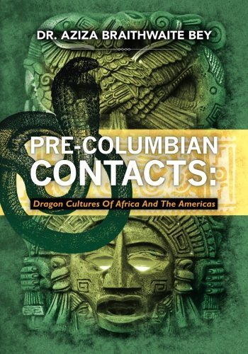Pre-Columbian Contacts: Dragon Cultures of Africa and the Americas - Aziza Braithwaite Bey