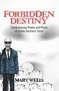Forbidden Destiny Contemporary Poetry and Prose of Subtle Southern Terror