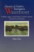Discover & Explore Toronto's Waterfront: A Walker's Jogger's Cyclist's Boater's Guide to Toronto's Lakeside Sites and History