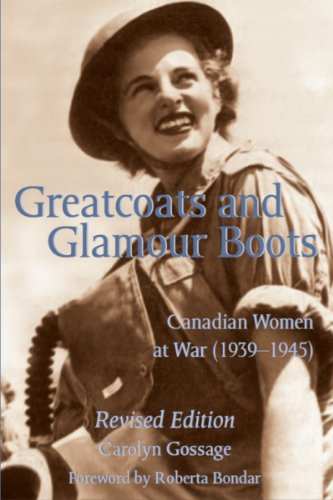 Greatcoats and Glamour Boots: Canadian Women at War, 1939-1945, Revised Edition - Carolyn Gossage