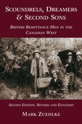 Scoundrels, Dreamers and Second Sons: British Remittance Men in the Canadian West - Mark Zuehlke
