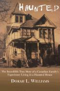 Haunted: The Incredible True Story of a Canadian Family's Experience Living in a Haunted House