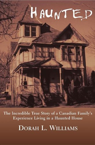 Haunted: The Incredible True Story of a Canadian Family's Experience Living in a Haunted House - Dorah L. Williams