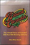 Brewed in Canada: The Untold Story of Canada's 350-Year Old Brewing History
