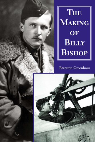 The Making of Billy Bishop: The First World War Exploits of Billy Bishop, VC - Brereton Greenhous