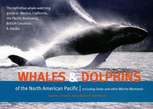 Whales and Dolphins of the North American Pacific: Including Seals and Other Marine Mammals - Graeme Cresswell; Dylan Walker; Todd Pusser