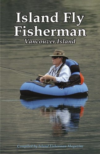 Island Fly Fisherman: Vancouver Island - Robert H. Jones; Larry E. Stefanyk