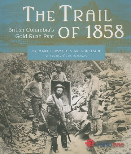 The Trail of 1858: British Columbia's Gold Rush Past - Mark Forsythe; Greg Dickson
