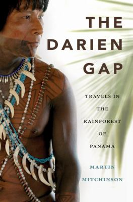 The Darien Gap : Travels in the Rainforest of Panama - Martin Mitchinson