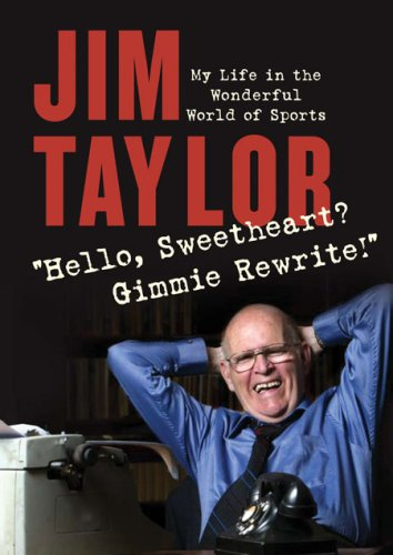 Hello Sweetheart? Gimmie Rewrite!: My Life in the Wonderful World of Sports - Jim Taylor