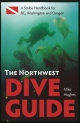 The Northwest Dive Guide: A Scuba Handbook for B.C., Washington and Oregon