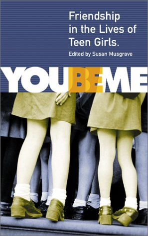 You Be Me: Friendship in the Lives of Teen Girls - Susan Musgrave; Anne Fleming; Aislinn Hunter