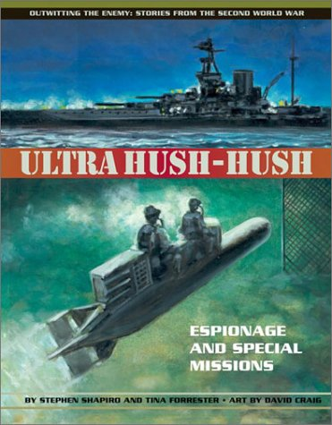 Ultra Hush-hush: Espionage and Special Missions (Outwitting the Enemy: Stories from World War II) - Stephen Shapiro; Tina Forrester