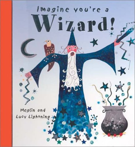 Imagine You're a Wizard (Imagine This!) - Meg Clibbon