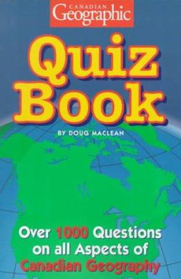 The Canadian Geographic Quiz Book - Canadian Geographic Magazine Staff; Doug MacLean