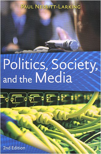 Politics, Society, and the Media, Second Edition - Paul Nesbitt-Larking