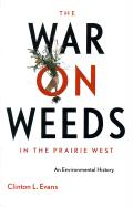 The War on Weeds in the Prairie West: An Environmental History