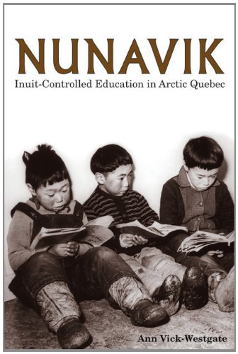 Nunavik: Inuit-Controlled Education in Arctic Quebec (Northern Lights) - Ann Vick-Westgate