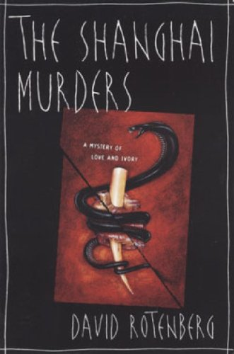 The Shanghai Murders: A Mystery of Love and Ivory - David Rotenberg