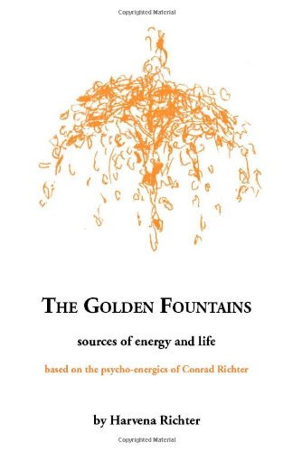The Golden Fountains: Sources of energy and life, based on the psycho-energetics of Conrad Richter - Harvena Richter