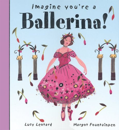 Imagine You're a Ballerina (Imagine This!) - Meg Clibbon