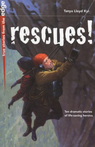 Rescues! (True Stories from the Edge) - Tanya Kyi