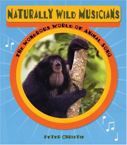 Naturally Wild Musicians: The Wondrous World of Animal Song - Peter Christie