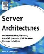 Server Architectures: Multiprocessors, Clusters, Parallel Systems, Web Servers, and Storage Solutions