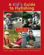 A Kid's Guide to Flyfishing: It's More Than Catching Fish