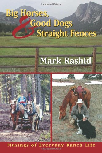 Big Horses, Good Dogs, and Straight Fences: Musings of Everyday Ranch Life - Mark Rashid