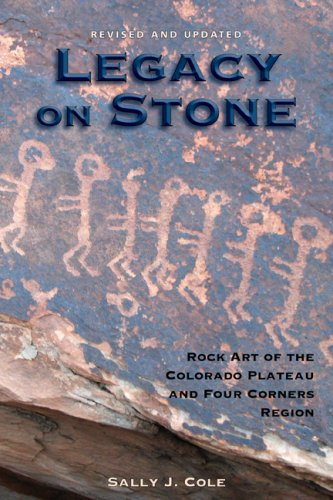 Legacy on Stone: Rock Art of the Colorado Plateau and Four Corners Region - Sally J. Cole