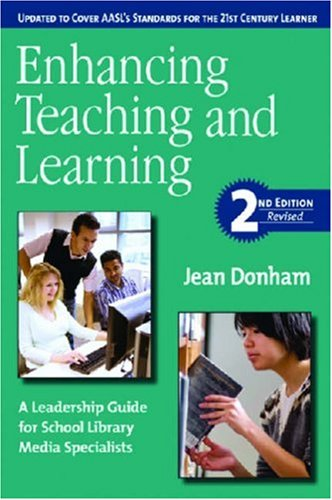 Enhancing Teaching and Learning: A Leadership Guide for School Library Media Specialists, Second Edition Revised - Jean Donham