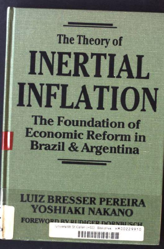 The Theory of Inertial Inflation: The Foundation of Economic Reform in Brazil & Argentina - Pereira, Luiz Bresser, Yoshiaki Nakano and Colleen Reeks