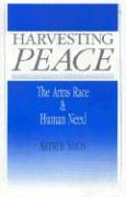 Harvesting Peace: The Arms Race and Human Need