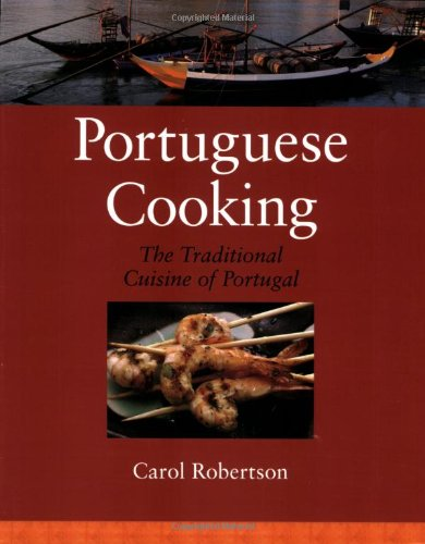 Portuguese Cooking: The Traditional Cuisine of Portugal - Carol Robertson