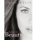 Eating for Beauty: For Women and Men: Introducing a Whole New Concept of Beauty, What It Is, and How You Can Achieve It