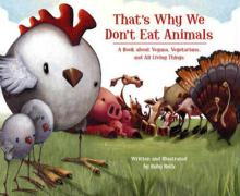 That's Why We Don't Eat Animals: A Book about Vegans, Vegetarians, and All Living Things