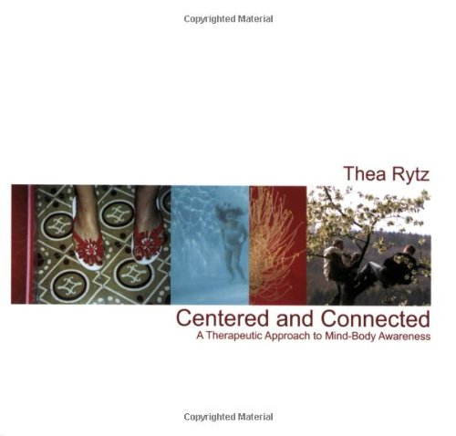 Centered and Connected: A Therapeutic Approach to Mind-Body Awareness - Thea Rytz