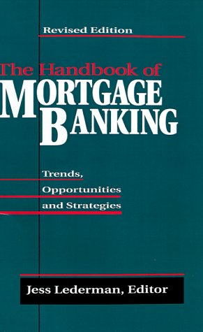 The Handbook of Mortgage-Banking: Trends, Opportunities and Strategies (revised edition) - Jess Lederman
