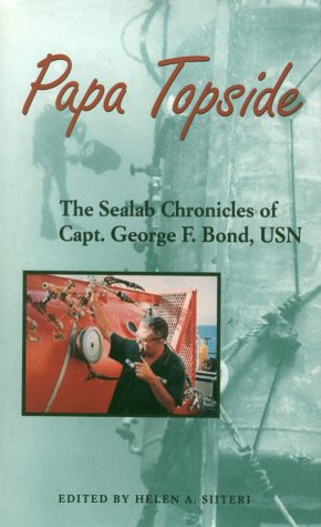 Papa Topside: The Sealab Chronicles of Capt. George F. Bond, USN - George F. Bond