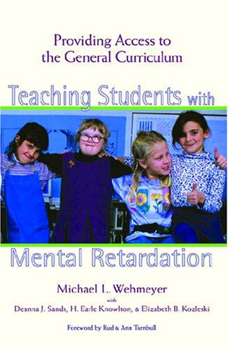 Teaching Students with Mental Retardation: Providing Access to the General Curriculum - Michael L. Wehmeyer; Deanna Sands; H. Earle, Ed.D. Knowlton