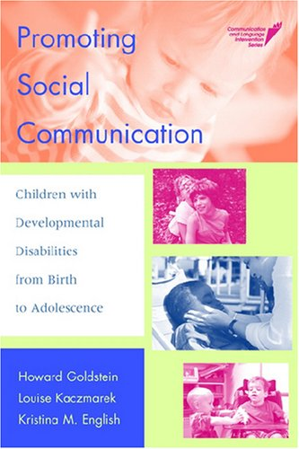 Promoting Social Communication: Children With Developmental Disabilities from Birth to Adolescence (Communication and Language Intervention - Howard Goldstein